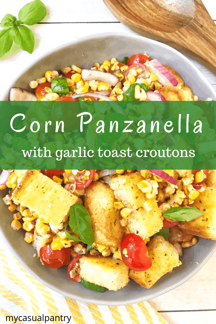 Corn Panzanella Salad with Garlic Toast Croutons